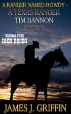 A Ranger Named Rowdy - A Texas Ranger Tim Bannon Story - Volume 4 - Jack Bosco ebook by James J. Griffin