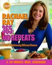 Rachael Ray 365: No Repeats - A Year of Deliciously Different Dinners ebook by Rachael Ray
