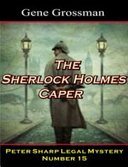The Sherlock Holmes Caper: Peter Sharp Legal Mystery #15 ebook by Gene Grossman