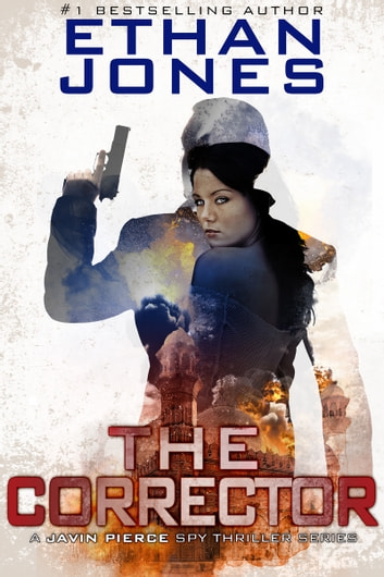 The Corrector: A Javin Pierce Spy Thriller - Action, Mystery, International Espionage and Suspense - Book 1 ebook by Ethan Jones