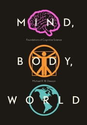 Mind, Body, World - Foundations of Cognitive Science ebook by Michael R. W. Dawson