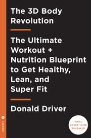 The 3D Body Revolution - The Ultimate Workout + Nutrition Blueprint to Get Healthy, Lean, and Super Fit ebook by Kobo.Web.Store.Products.Fields.ContributorFieldViewModel