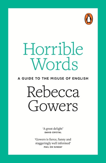 Horrible Words - A Guide to the Misuse of English ebook by Rebecca Gowers