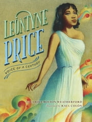 Leontyne Price: Voice of a Century ebook by Carole Boston Weatherford,Raul Colon