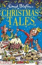 Enid Blyton's Christmas Tales - Contains 25 classic stories ebook by Enid Blyton, Mark Beech