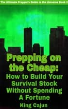 Prepping on the Cheap - How to Build Your Survival Stock Without Spending a Fortune - The Ultimate Preppers' Guide to the Galaxy, #3 ebook by WILLIAM HAYNES