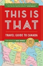 This Is That - Travel Guide To Canada ebook by This is That, Pat Kelly, Chris Kelly,...