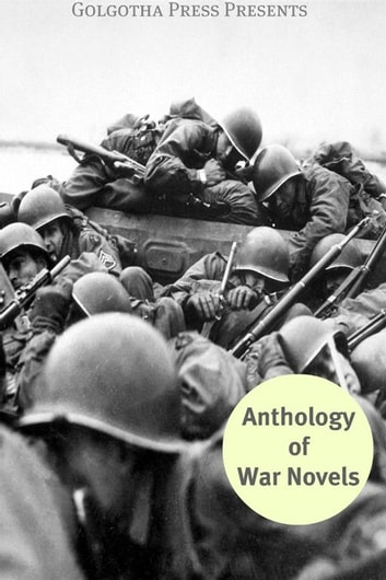 The Anthology Of War Novels ebook by Stephen Crane,Homer,John dos Passos,Andre Alice Norton,Upton Sinclair,Irvin S. Cobb,Mary Roberts Rinehart,Rebecca West,Rudyard Kipling,Leo Tolstoy,Arthur Conan Doyle