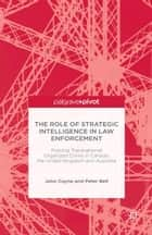 The Role of Strategic Intelligence in Law Enforcement ebook by J. Coyne