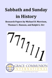 Sabbath and Sunday in History: Research Papers by Michael D. Morrison, Thomas C. Hanson, and Ralph G. Orr ebook by Grace Communion International