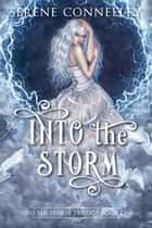 Into the Storm - Into the Storm Trilogy, #1 ebook by Serene Conneeley