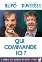 Qui commande ici ? ebook by Philippe Duverger, Marcel Rufo
