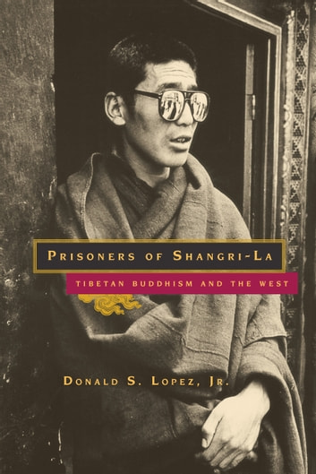 Prisoners of Shangri-La - Tibetan Buddhism and the West ebook by Donald S. Lopez Jr.