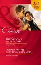 The Tycoon's Secret Affair / Defiant Mistress, Ruthless Millionaire: The Tycoon's Secret Affair (The Anetakis Tycoons, Book 3) / Defiant Mistress, Ruthless Millionaire (Mills & Boon Desire) ebook by Maya Banks, Yvonne Lindsay