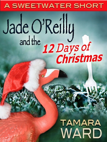Jade O'Reilly and the 12 Days of Christmas (A Sweetwater Short) ebook by Tamara Ward