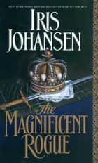 The Magnificent Rogue - A Novel ebook by Iris Johansen