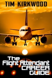 The Flight Attendant Career Guide ebook by Tim Kirkwood
