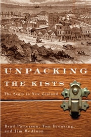 Unpacking the Kists - The Scots in New Zealand ebook by Brad Patterson,Tom Brooking,Jim McAloon