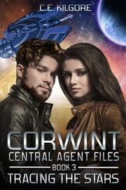 Tracing The Stars - Corwint Central Agent Files, #3 ebook by C.E. Kilgore