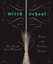 Witch School First Degree - Lessons in the Correllian Tradition ebook by Rev Don Lewis-Highcorrell
