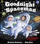 Goodnight Spaceman ebook by Michelle Robinson, Nick East, Tim Peake