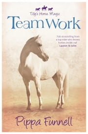 Tilly's Horse, Magic (3): Team Work ebook by Pippa Funnell