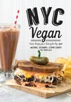 NYC Vegan - Iconic Recipes for a Taste of the Big Apple ebook by Michael Suchman, Ethan Ciment