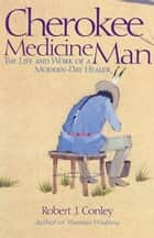 Cherokee Medicine Man ebook by Robert J. Conley