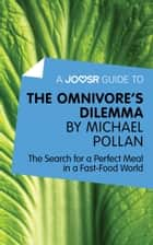 A Joosr Guide to… The Omnivore's Dilemma by Michael Pollan: The Search for a Perfect Meal in a Fast-Food World ebook by Joosr