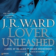 Lover Unleashed - A Novel of the Black Dagger Brotherhood audiobook by J.R. Ward