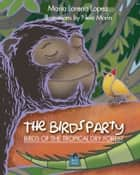 The Birds Party - Birds of the Tropical Dry Forest ebook by Maria Lorena Lopez