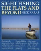 Sight Fishing the Flats and Beyond ebook by Nick Karas,Angelo Peluso