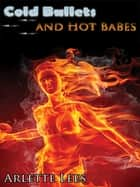 Cold Bullets and Hot Babes: Dark Crime Stories ebook by Arlette Lees