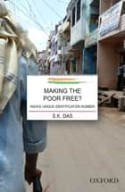 Making the Poor Free? - India's Unique Identification Number ebook by S.K. Das
