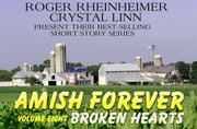 Amish Forever- Volume 8- Broken Hearts ebook by Roger Rheinheimer,Crystal Linn