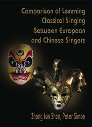Comparison of Learning Classical Singing between European and Chinese Singers ebook by Peter Simon