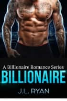 Billionaire - Billionaire Romance Series ebook by J.L. Ryan
