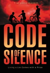 Code of Silence - Living a Lie Comes with a Price ebook by Tim Shoemaker