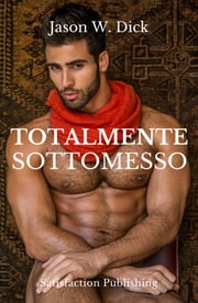 Totalmente sottomesso Ebook di Jason W. Dick
