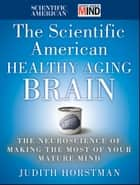 The Scientific American Healthy Aging Brain ebook by Judith Horstman,Scientific American