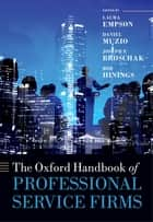 The Oxford Handbook of Professional Service Firms ebook by Laura Empson, Daniel Muzio, Joseph Broschak,...
