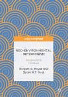 Neo-Environmental Determinism - Geographical Critiques ebook by Dylan M.T. Guss, William B. Meyer
