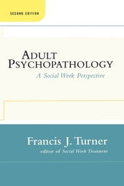 Adult Psychopathology, Second Edition - A Social Work Perspective ebook by Francis J. Turner