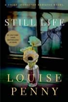 Still Life: A Chief Inspector Gamache Novel eBook von Louise Penny