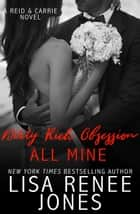 Dirty Rich Obsession: All Mine - Reid & Carrie, #2 ebook by Lisa Renee Jones