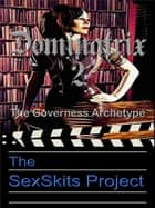 Dominatrix 2: The Governess Archetype ebook by The SexSkits Project
