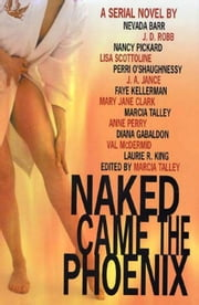 Naked Came the Phoenix ebook by Marcia Talley,Nevada Barr,J. D. Robb,Nancy Pickard,Lisa Scottoline,Pam O'Shaughnessy,Mary O'Shaughnessy,J. A. Jance,Faye Kellerman,Mary Jane Clark,Anne Perry,Val McDermid,Laurie R. King,Diana Gabaldon