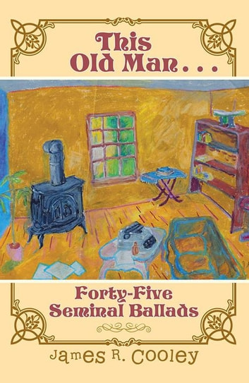 This Old Man . . . - Forty-Fiveseminal Ballads ebook by James R. Cooley