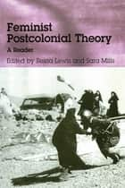 Feminist Postcolonial Theory - A Reader ebook by Reina Lewis, Sara Mills