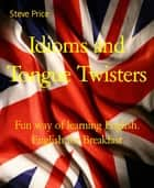 Idioms and Tongue Twisters - Fun way of learning English. English for Breakfast ebook by Steve Price